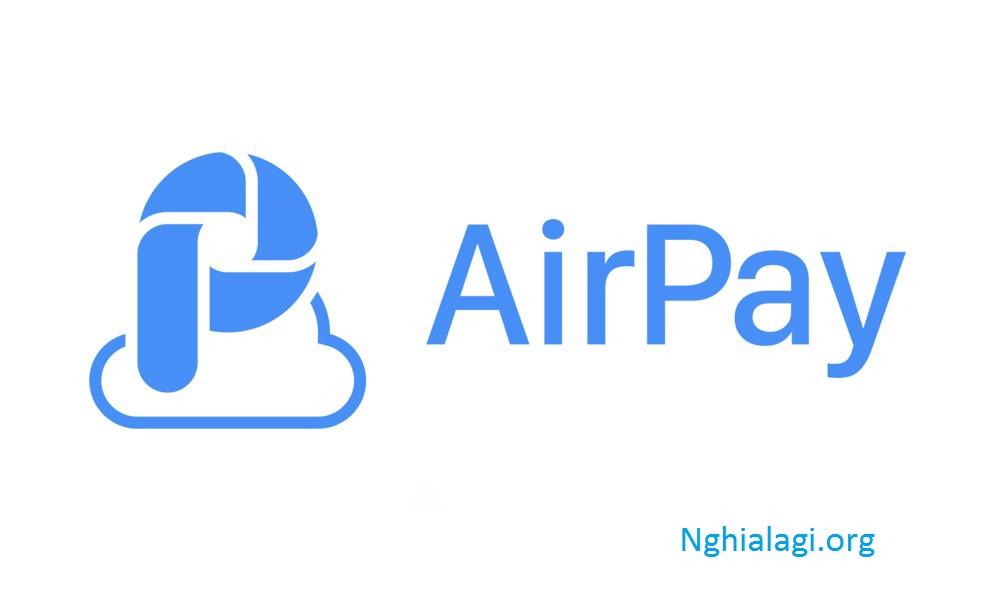 Air Pay là gì? Hướng dẫn đăng ký và sử dụng Air Pay chi tiết - Nghialagi.org