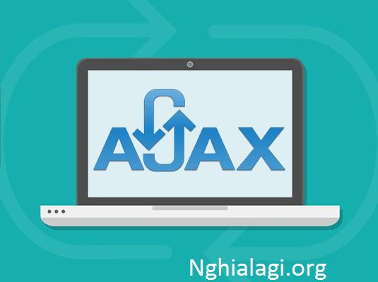 AJAX là gì? Cách sử dụng Ajax tối ưu nhất cho website - Nghialagi.org
