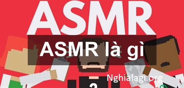 ASMR là gì? Chúng có thực sự có lợi cho sức khỏe không? - Nghialagi.org