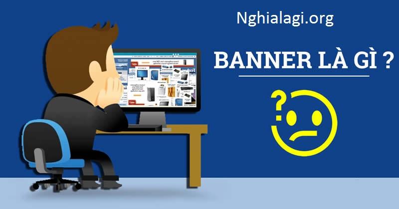 Banner là gì? Banner được sử dụng trong website như thế nào? - Nghialagi.org