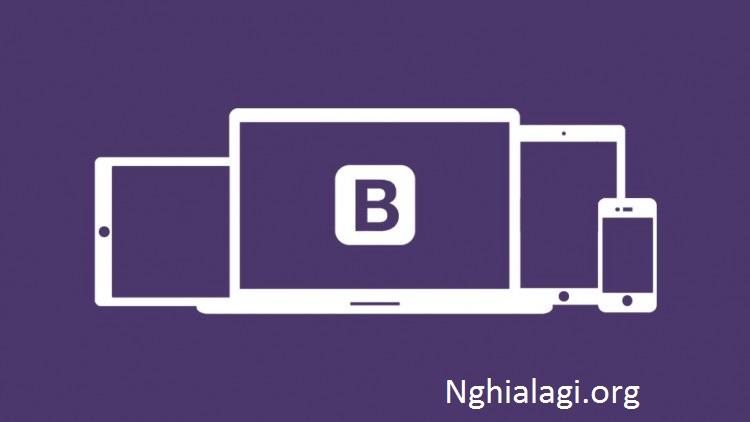 Bootstrap là gì ? Tại sao chúng ta nên sử dụng bootstrap ? - Nghialagi.org