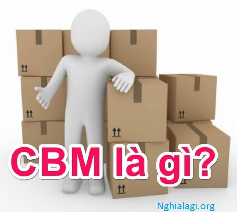 Cbm là gì? cách tính cbm như thế nào? quy đổi cbm ra kg? - Nghialagi.org