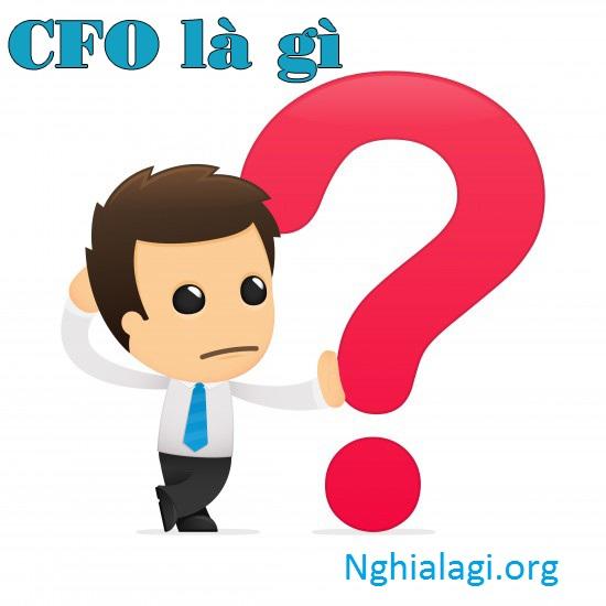 Giám đốc tài chính / Chief Financial Officer (CFO) là gì? - Nghialagi.org