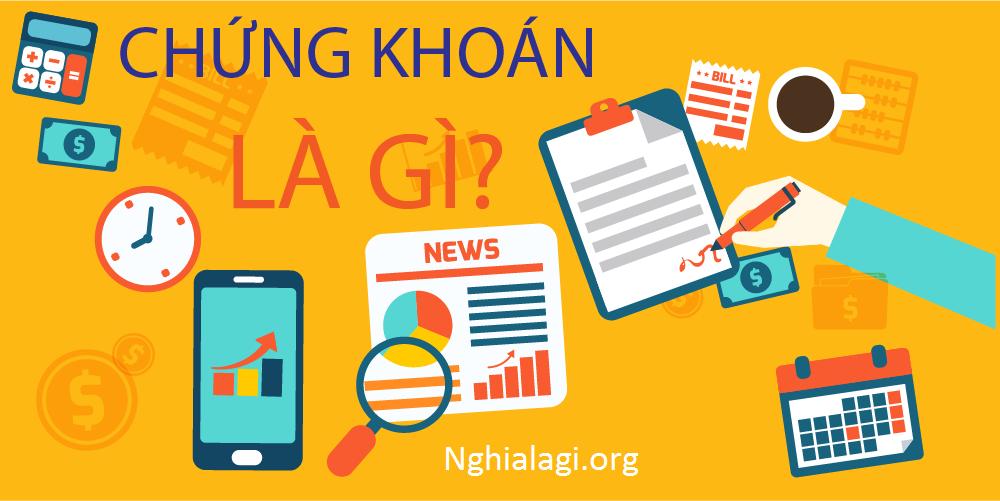 Chứng khoán là gì? Những điều bạn cần biết về thị trường chứng khoán - Nghialagi.org