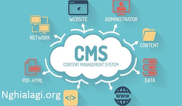 Hệ thống quản lý nội dung CMS là gì? Một số CMS phổ biến - Nghialagi.org