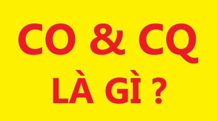 Chứng chỉ CO CQ là gì? Phân biệt CO và CQ - Nghialagi.org