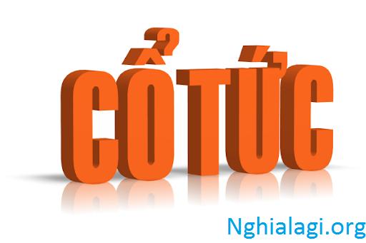 Cổ tức là gì? Cổ tức Tiền mặt và Cổ tức Cổ phiếu là gì? - Nghialagi.org