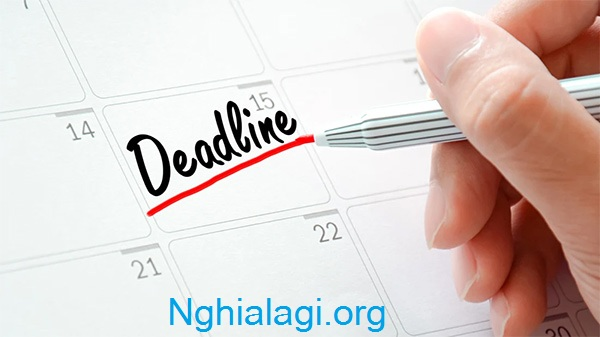 Deadline là gì, dí deadline chạy deadline nghĩa là gì trong công việc? - Nghialagi.org