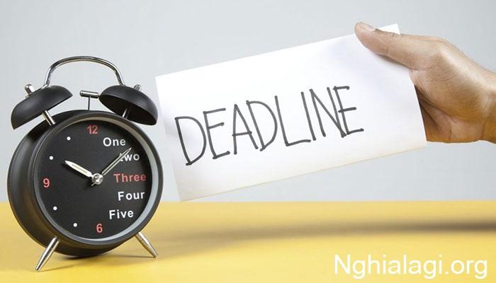 Deadline là gì? - Nghĩa Là Gì - Nghialagi.org
