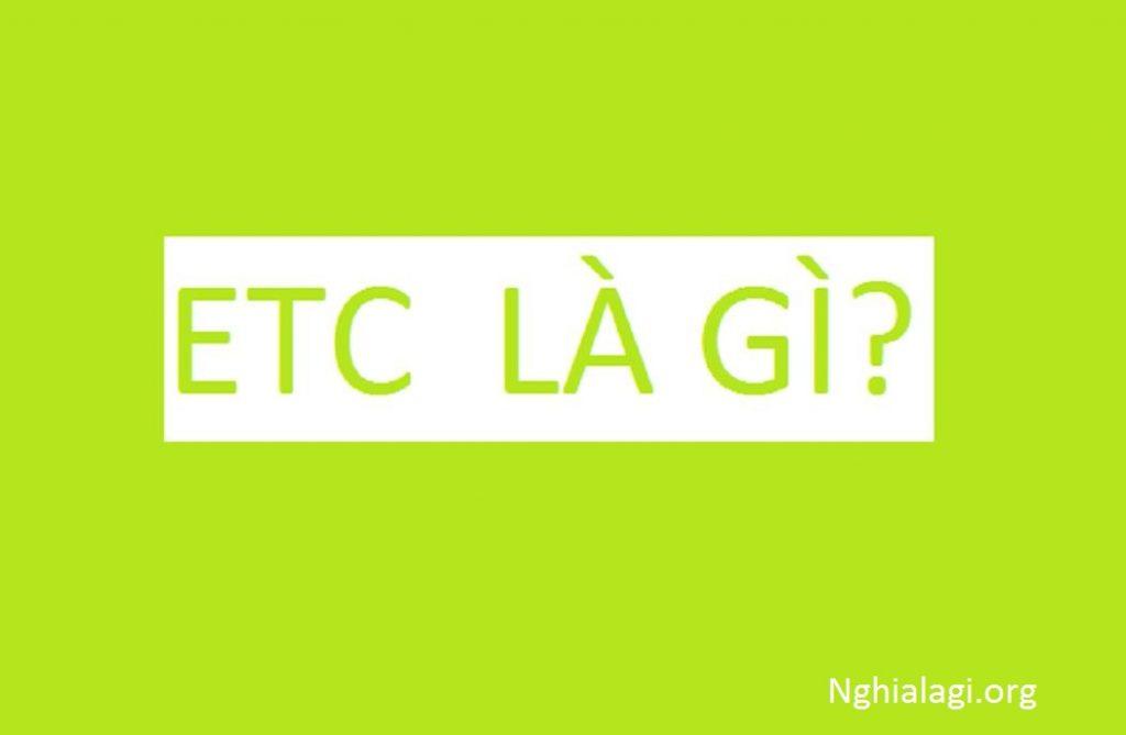 ETC là gì? Viết tắt của từ nào? Ý nghĩa của ETC - Nghialagi.org