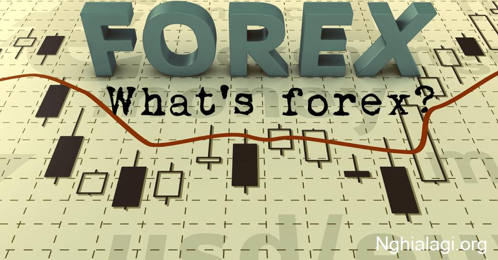 Forex là gì? Có nên đầu tư Forex? - Nghialagi.org