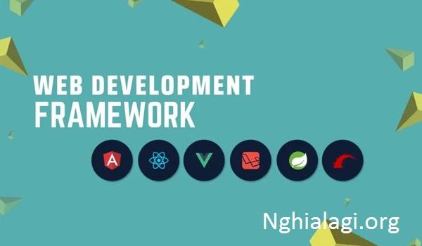 Framework là gì? Tìm hiểu về các Framework - Nghialagi.org