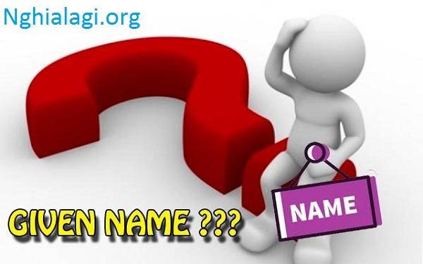 Given Name là gì? Nghĩa và cách sử dụng từ Given Name - Nghialagi.org