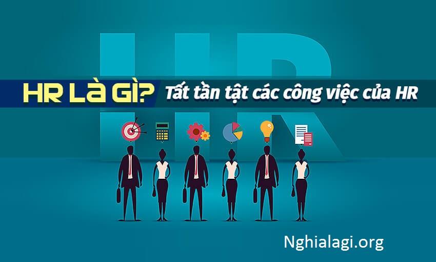 HR là gì? Tổng quan về ngành HR - Nghialagi.org