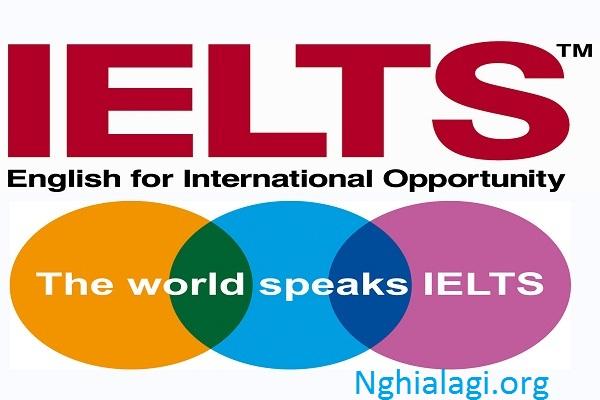 IELTS là gì? TẤT CẢ những gì bạn cần biết về kỳ thi IELTS - Nghialagi.org