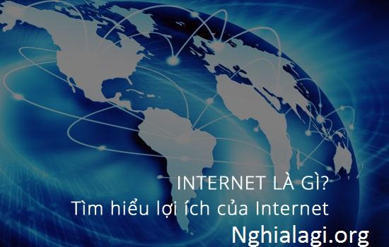 Internet là gì? Tầm quan trọng của internet như thế nào? - Nghialagi.org
