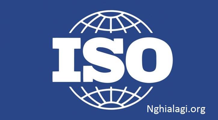 ISO là gì? Tiêu chuẩn ISO là gì ? Quy trình ISO là gì ? - Nghialagi.org