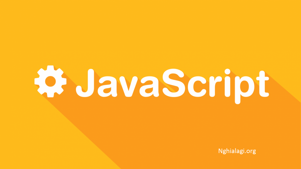 JavaScript là gì? Giới thiệu cơ bản về JS cho người mới bắt đầu - Nghialagi.org