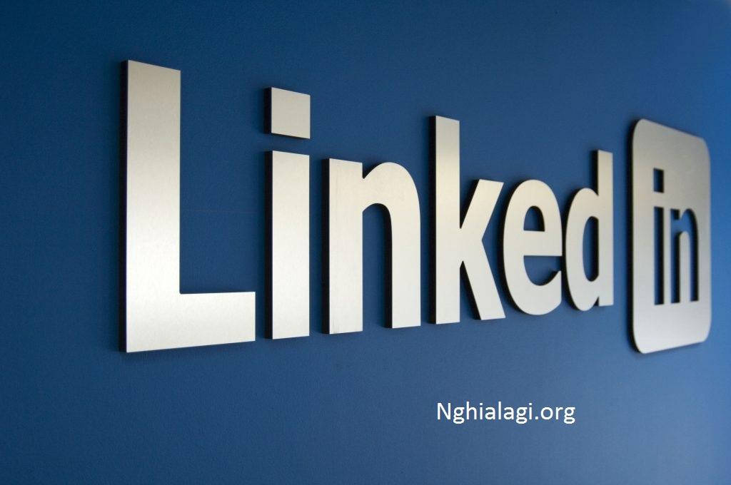 Linkedin là gì? Tại sao Linkedin được nhiều nhà tuyển dụng và ứng viên lựa chọn? - Nghialagi.org