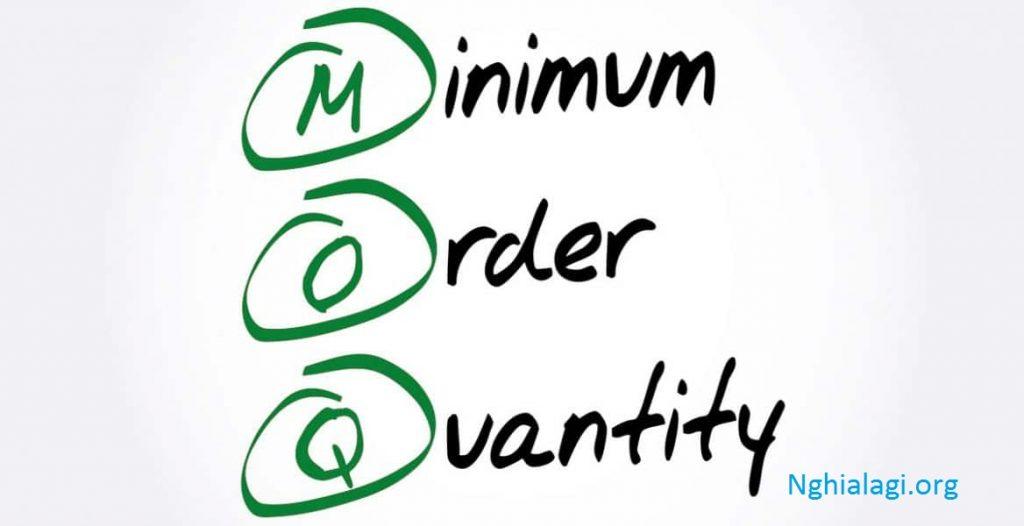 MOQ là gì? Xác định MOQ dựa trên các yếu tố nào? - Nghialagi.org