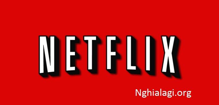 Netflix là gì? Xem phim trên Netflix có những ưu nhược điểm gì? - Nghialagi.org