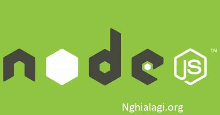 Node js là gì? đặc tính của NodeJS - Nghialagi.org