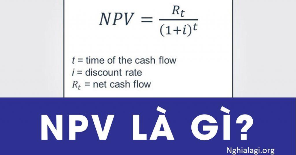 NPV là gì? Ý nghĩa của giá trị hiện tại thuần NPV - Nghialagi.org