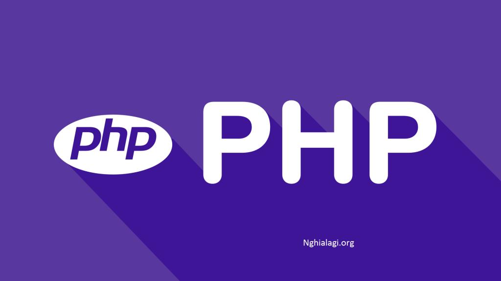 Ngôn ngữ PHP là gì? Có nên sử dụng ngôn ngữ PHP - Nghialagi.org