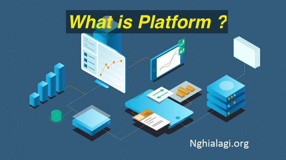 PLatform là gì? Những thông tin cơ bản nhất về platform - Nghialagi.org
