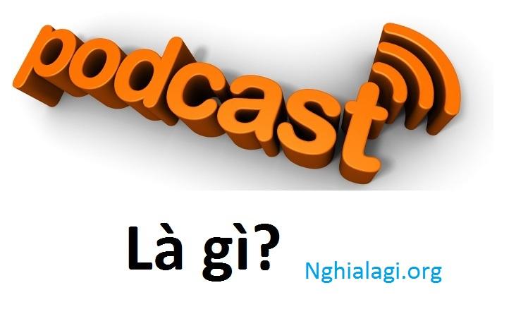 Podcast là gì ? khái niệm cơ bản Podcast - Nghialagi.org