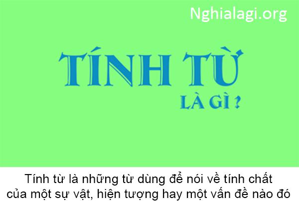 Tính từ là gì? Cách dùng và vị trí của các tính từ trong tiếng Việt lớp 4 - Nghialagi.org
