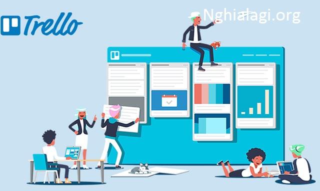 Trello là gì? Hướng dẫn sử dụng Trello mới nhất - Nghialagi.org