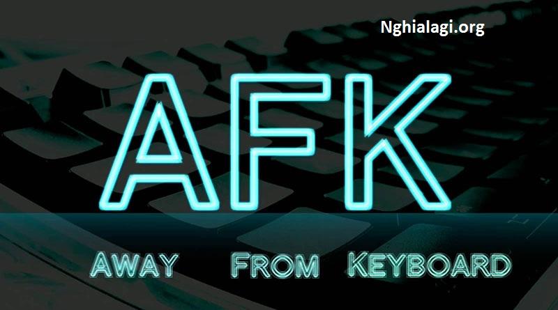 AFK Là Gì? AFK Có Ảnh Hưởng Gì Trong Game Không? - Nghialagi.org