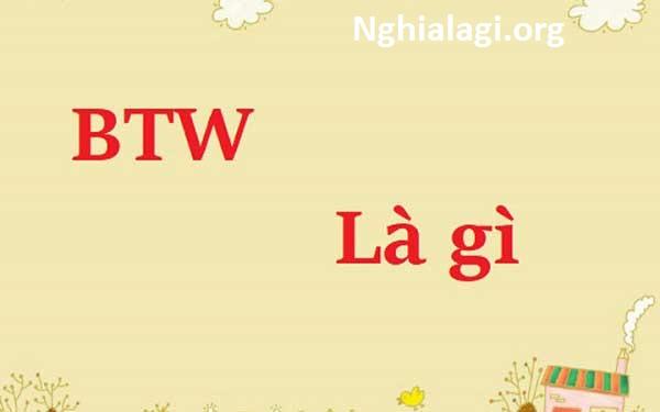 BTW là gì, BTW là viết tắt của từ gì trong tiếng Anh - Nghialagi.org
