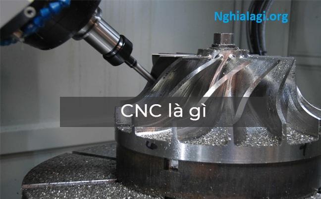 Máy CNC là gì ? Cấu tạo và phân loại máy CNC - Nghialagi.org