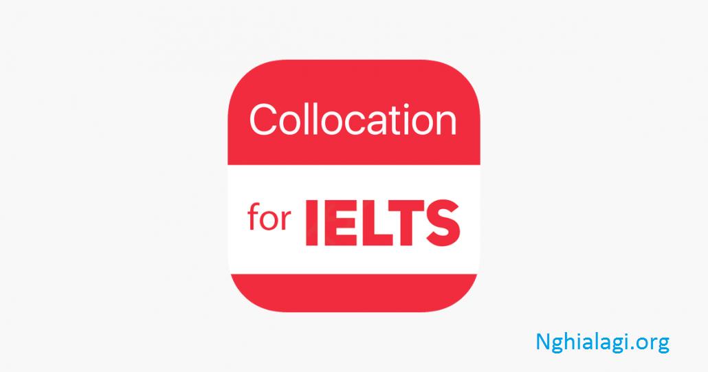 Collocations là gì? Cách học và tài liệu học Collocations IELTS hay nhất - Nghialagi.org
