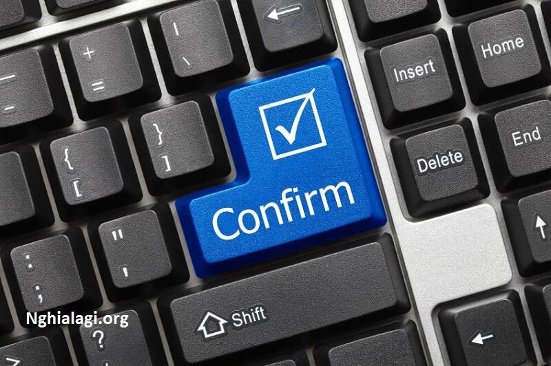 Confirm là gì? Làm thế nào để Confirm Email cho chuyên nghiệp - Nghialagi.org