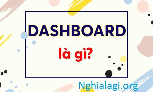 Dashboard là gì? Định nghĩa, cách sử dụng và vai trò của nó - Nghialagi.org