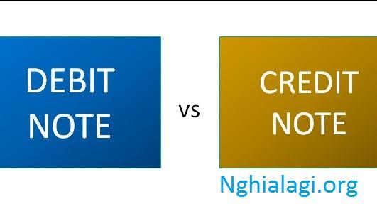Tìm hiều về Debit note là gì? và credit note là gì? - Nghialagi.org
