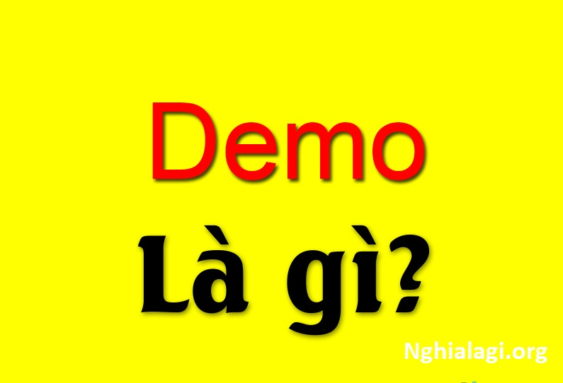 Demo là gì? Ý nghĩa của từ demo mà bạn nên biết - Nghialagi.org