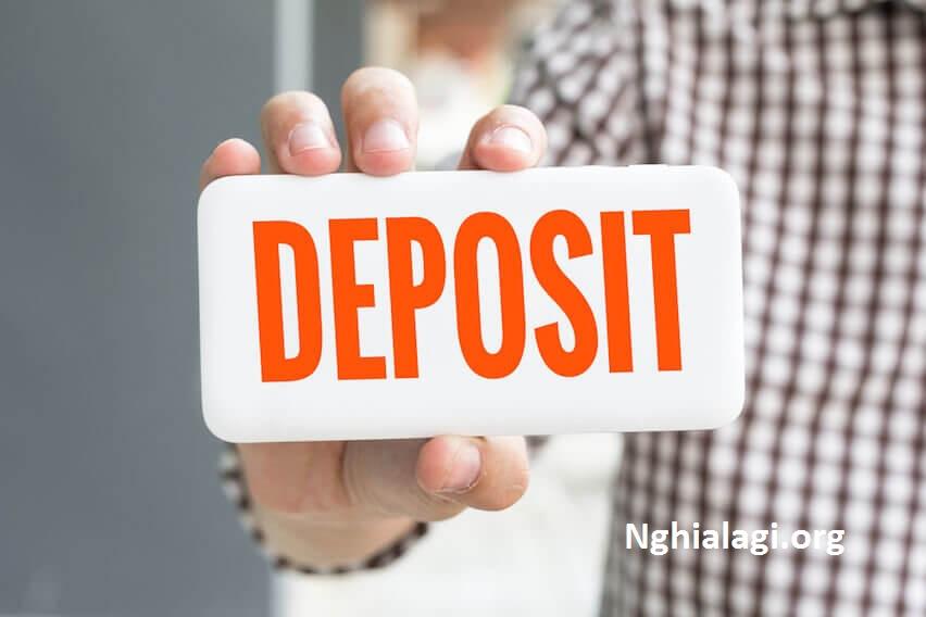 Deposit là gì ? Tìm hiểu những vấn đề liên quan đến deposit - Nghialagi.org