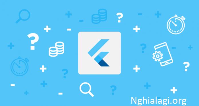 Flutter là gì? Nó có ưu điểm vượt trội ra sao để làm một ứng dụng mobile? - Nghialagi.org