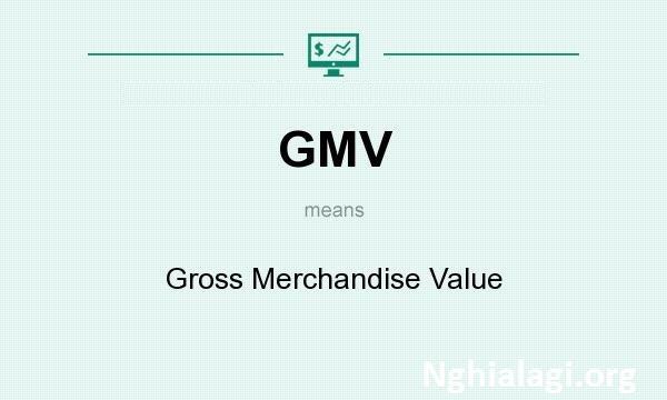 Gross Merchandise Value viết tắt GMV - Nghialagi.org