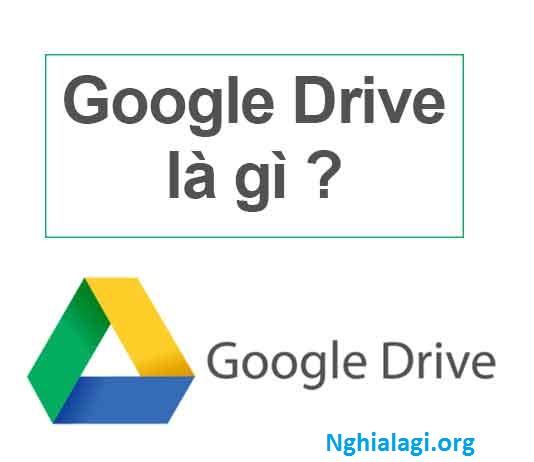 Google Drive là gì? Tính năng và cách sử dụng Google Drive hiệu quả - Nghialagi.org