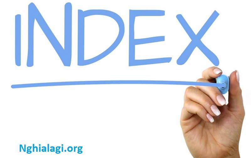 Chỉ số Index là gì? Vấn đề liên quan đến Index bạn cần quan tâm? - Nghialagi.org