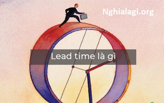 Lead Time là gì? Định nghĩa, ví dụ, giải thích - Nghialagi.org
