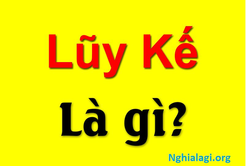 Lũy kế là gì? Công thức, cách tính lũy kế - Nghialagi.org