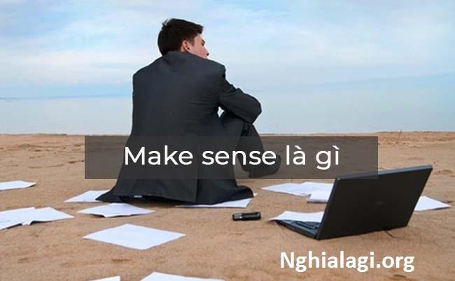 Make sense là gì? Các cụm từ liên quan đến make sense trong Tiếng Anh - Nghialagi.org