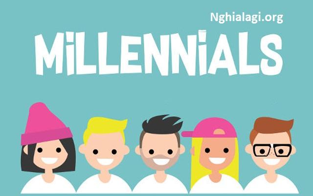 THẾ HỆ MILLENNIALS LÀ GÌ? VÀ ĐẶC ĐIỂM CỦA NHÓM NGƯỜI NÀY - Nghialagi.org