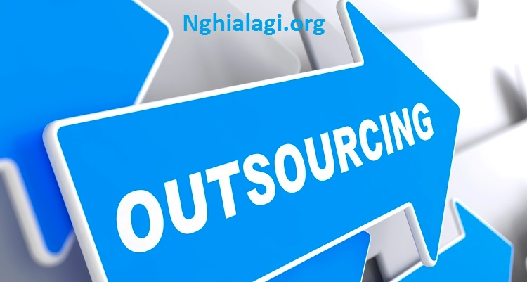 Outsource là gì cùng với điểm khác biệt giữa Product và Outsource - Nghialagi.org
